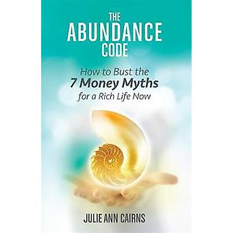 The Abundance Code - How to Bust the 7 Money Myths for a Rich Life Now