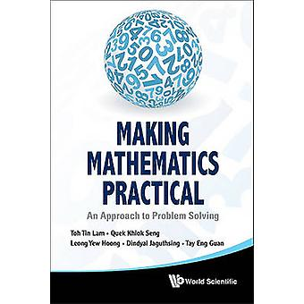 Making Mathematics Practical - An Approach to Problem Solving by Tin L