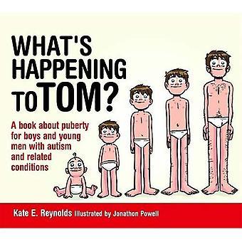 Ciò che sta accadendo a Tom?: un libro sulla pubertà per ragazzi e giovani con autismo e patologie correlate (sessualità...