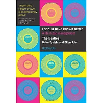 I Should Have Known Better: A Life in Pop Management -  The Beatles ,  Brian Epstein  and  Elton John