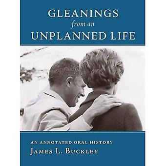 Gleanings from an Unplanned Life An Annotated Oral History