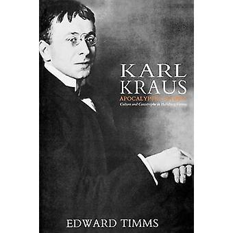 Karl Kraus Apocalyptic Satirist Culture and Catastrophe in Habsburg Vienna by Timms & Edward