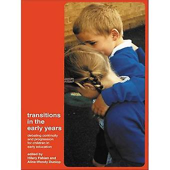 Transitions in the Early Years Debating Continuity and Progression for Children in Early Education by Fabian & Hilary