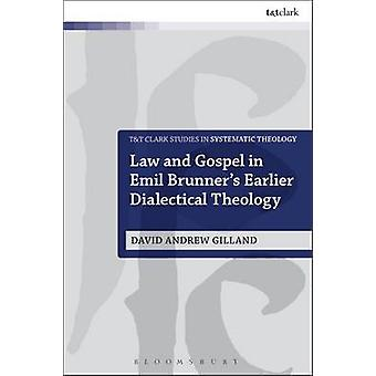 Law and Gospel in Emil Brunners Earlier Dialectical Theology by Gilland & David Andrew