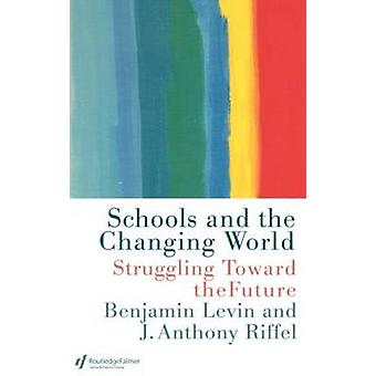 Schools and the Changing World by Levin & Benjamin