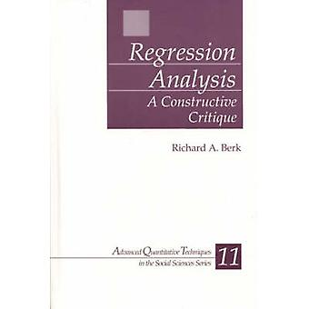 Regression Analysis A Constructive Critique by Berk & Richard A.