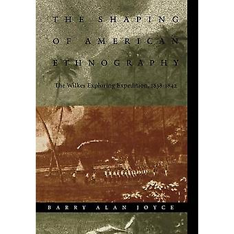 The Shaping of American Ethnography The Wilkes Exploring Expedition 18381842 by Joyce & Barry Alan