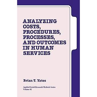 Analyzing Costs Procedures Processes and Outcomes in Human Services An Introduction by Yates & Brian T.