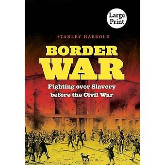 Border War Fighting Over Slavery Before the Civil War by Harrold & Stanley