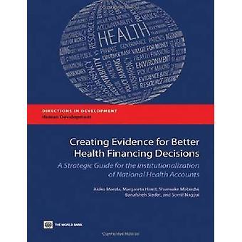 Création d'éléments de preuve pour une meilleure santé, financement des décisions A Guide stratégique pour l'institutionnalisation des comptes nationaux de la santé par Maeda & Akiko
