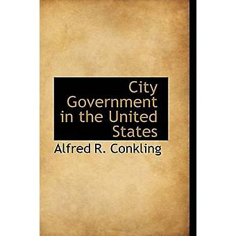 City Government in the United States by Conkling & Alfred Ronald