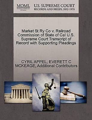 Market St Ry Co v. Railroad Commission of State of Cal U.S. Supreme Court Transcript of Record with Supporting Pleadings by APPEL & CYRIL