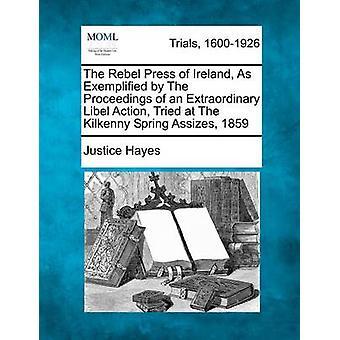 Rebel pressen i Irland som eksemplifisert ved saksbehandlingen av en ekstraordinær ærekrenkelse handling prøvde på Kilkenny våren mord 1859 av Hayes & rettferdighet