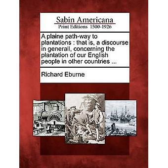 Una via di plaine di piantagioni che è un discorso in generale riguardante la piantagione del nostro popolo inglese in altri paesi... da Eburne & Richard