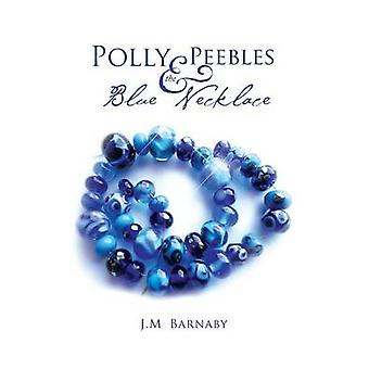 Polly Peebles and the Blue Necklace by Barnaby & J. M.
