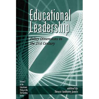 Educational Leadership Policy Dimensions in the 21st Century by Jones & Bruce Anthony
