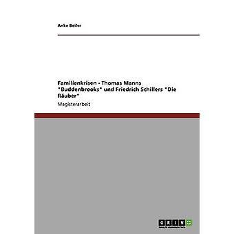 Familienkrisen em der Literatur. Und Thomas Manns Buddenbrooks Friedrich Schillers Ruber morrer por Beiler & Anke