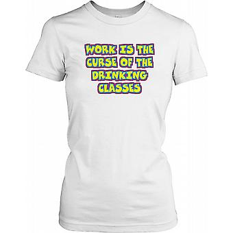 Work is the Curse of the Drinking Classes - Funny Quote Ladies T Shirt