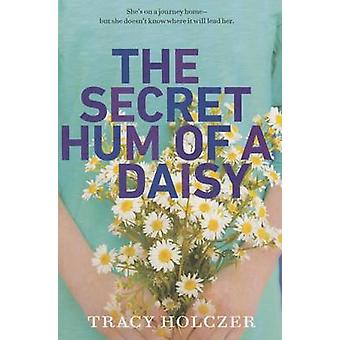 The Secret Hum of a Daisy by Tracy Holczer - 9780147508461 Book