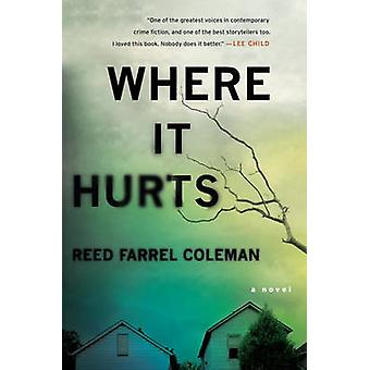 Where it Hurts - A Novel by Reed Farrel Coleman - 9780425283271 Book