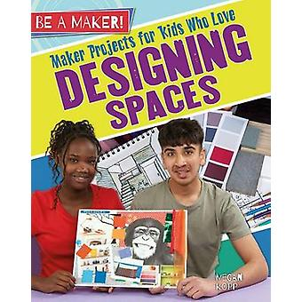 Maker Projects for Kids Who Love Designing Spaces by Megan Kopp - 978
