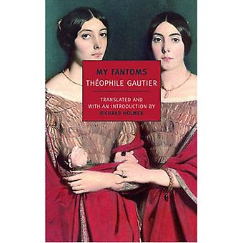 My Fantoms by Theophile Gautier - Richard Holmes - Richard Holmes - 9