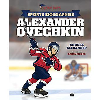 Glory Days Press Sports Biographies - Alexander Ovechkin by Andrea Ale