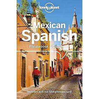 Lonely Planet Mexican Spanish Phrasebook & Dictionary by Lonely P