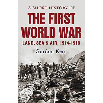 A Short History of the First World War by Gordon Kerr - 9781843440949