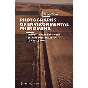 Photographs of Environmental Phenomena - Scientific Images in the Wake