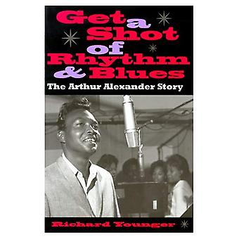 Get a Shot of Rhythm and Blues: The Arthur Alexander Story