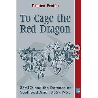 To Cage the Red Dragon - Seato and the Defence of Southeast Asia - 195