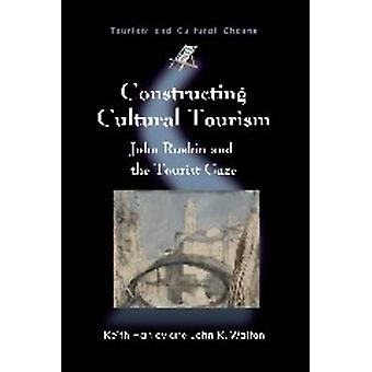 Constructing Cultural Tourism by Keith Hanley