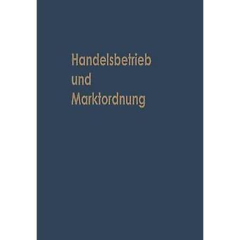 Handelsbetrieb und Marktordnung  Festschrift Carl Ruberg zum 70. Geburtstag by Albach & Horst