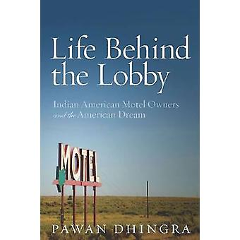 Life Behind the Lobby - Indian American Motel Owners and the American