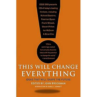 This Will Change Everything - Ideas That Will Shape the Future by John
