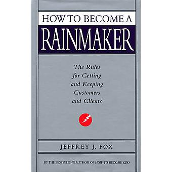 How to Become a Rainmaker by Jeffrey J. Fox - 9780091954949 Book