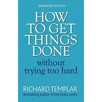 How to Get Things Done without Trying Too Hard (2nd Revised edition)