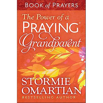 The Power of a Praying Grandparent Book of Prayers by Stormie Omartia