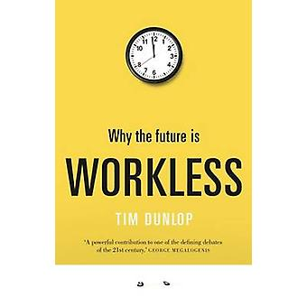 Why the future is workless by Tim Dunlop - 9781742234823 Book