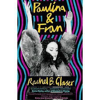 Paulina & Fran by Rachel B. Glaser - 9781783781591 Book