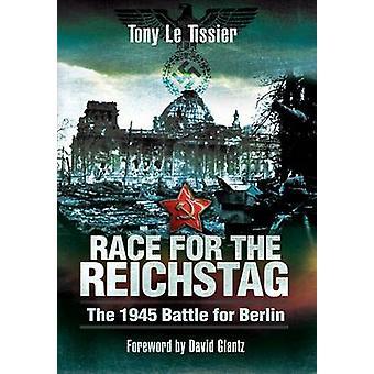 Wyścig do Reichstagu - 1945 Bitwa o Berlin przez Tony Le Tissier