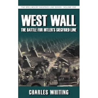 West Wall - The Battle for Hitler's Siegfried Line by Charles Whiting