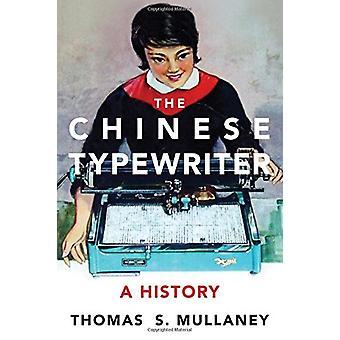 A máquina de escrever chinesa - uma história por Thomas S. Mullaney - 97802620363
