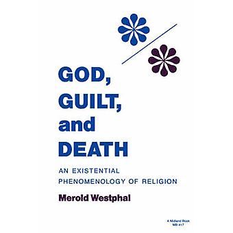 God - Guilt and Death - An Existential Phenomenology of Religion by Me