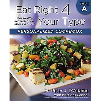 Spise rett 4 din Type som personlig kokebok Type a: 150 + sunne oppskrifter for din blodtype kosthold