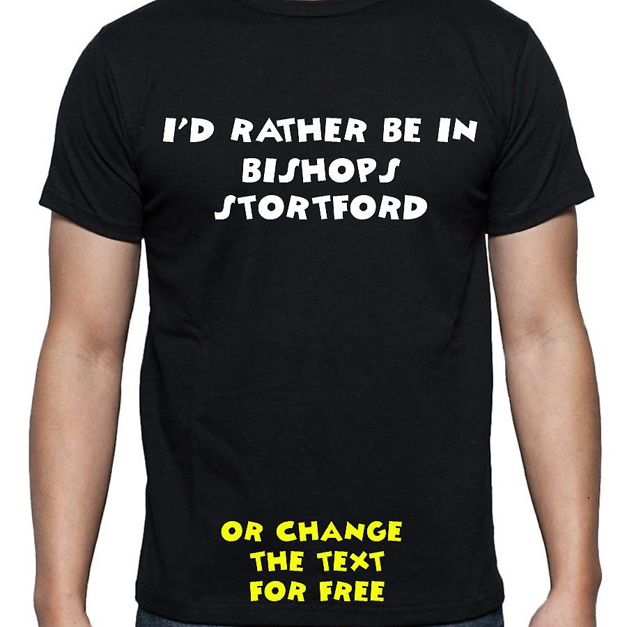 I'd Rather Be In Bishops stortford Black Hand Printed T shirt