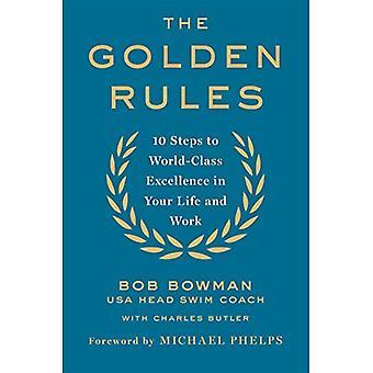 De gyllene reglerna: 10 steg till världsklass Excellence i ditt liv och arbete