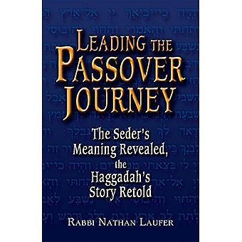 Conduisant le voyage de Pâque: sens du Seder révélé, histoire de la Haggadah racontée