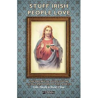 Stuff Irish People Love: The Definitive Guide to the Unique Passions of the Paddies